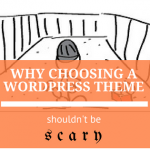 Why Choosing a WordPress Theme Shouldn't be Scary