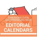 even solopreneurs need editorial calendars