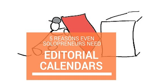 5 Reasons Even Solopreneurs Need Editorial Calendars
