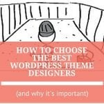 How to Choose the Best WordPress Theme Designers (and Why It's Important!)