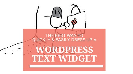 The Best Way to Quickly and Easily Dress Up a WordPress Text Widget
