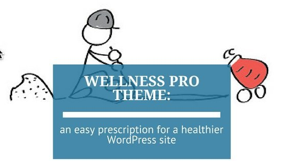 Wellness Pro Theme: An Easy Prescription for a Healthier WordPress Site