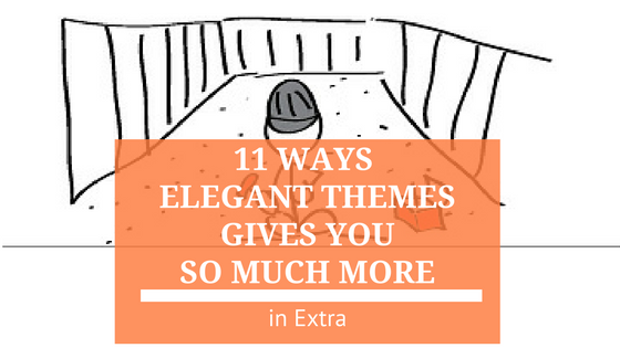 11 Ways Elegant Themes Gives You So Much More in Extra
