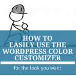 How to Easily use the WordPress Color Customizer for the Look You Want