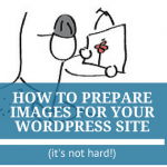 How to Prepare Images for Your WordPress Site (it's not hard!)