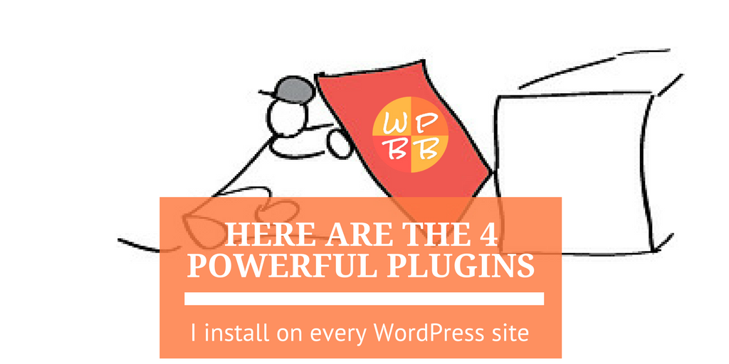 Here are the 4 Powerful Plugins I Install on Every WordPress Site