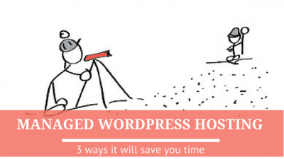 managed WordPress hosting will save you time 3 ways