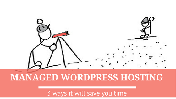 3 Ways Managed WordPress Hosting Will Save You Time