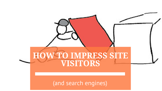 How to Impress Site Visitors (and Search Engines) in 3 Easy Steps