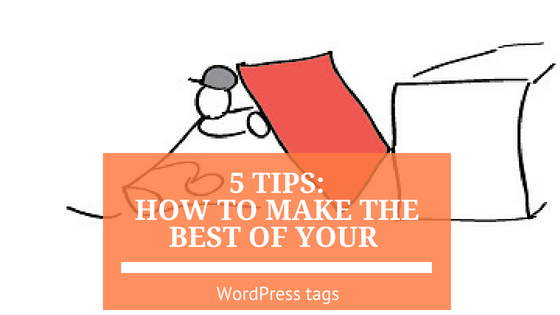 5 Tips on How to Make the Best of Your WordPress Tags